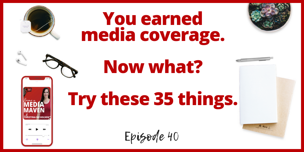 35 Things to do AFTER you Earn Media Coverage